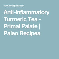 Anti-Inflammatory Turmeric Tea - Primal Palate | Paleo Recipes