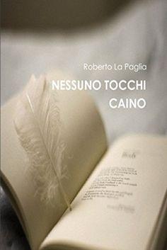 Nessuno tocchi Caino di Roberto La Paglia, http://www.amazon.it/dp/B00NR90GFA/ref=cm_sw_r_pi_dp_LuOhub0YGBTKS