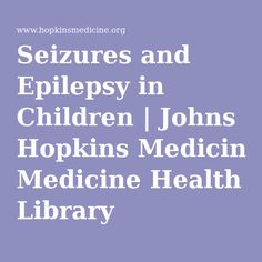 Seizures and Epilepsy in Children Epilepsy Seizure, Epilepsy Awareness, Health Class, Kids Health, Children Health, Seizures In Children, Epilepsy In Children, Johns Hopkins, Nurse Life