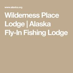 Wilderness Place Lodge | Alaska Fly-In Fishing Lodge