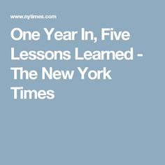 One Year In, Five Lessons Learned - The New York Times
