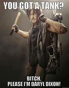 Daryl can kill a tank. And he did.