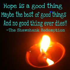 image result for shawshank hope quote hope is a good thing  hope is a good thing be the best of good things and no good thing ever