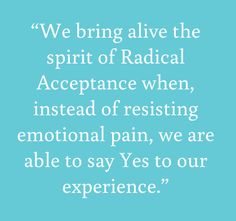 "~Tara Brach ~ Radical Acceptance ~ ...Wow!...Say ""yes to our experience.""... say yes to the pain....embrace the pain, love the pain.....Embrace your experience...<3 Your love will transform the pain...<3"