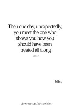 The one who shows you how you should have been treated all along Quotes Dream, Crush Quotes, Mood Quotes, Quotes To Live By, Positive Quotes, Life Quotes, Be With You Quotes, Good Guy Quotes, Quotes About The One