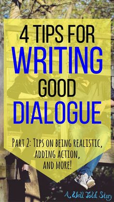 Here's part two of my top 8 tips for writing good dialogue. This post includes tips on being realistic, adding action, and more! #writing #writingtips #novelwriting #writinglife #dialogue #awelltoldstory