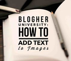 Welcome to BlogHer University! January Class: How to Add Text to Images by Julie Ross Godar