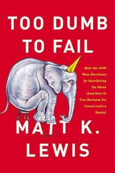 Too Dumb to Fail: How the Gop Betrayed the Reagan Revolution to Win Elections