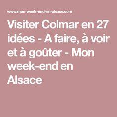 Visiter Colmar en 27 idées - A faire, à voir et à goûter - Mon week-end en Alsace