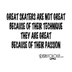 Great skaters are not great because of                                 their technique, they are great because of their passion. Derbyology.com // Roller Derby
