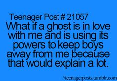 HAHAHA!! This is not a teenager post! It's a real life post. I sure hope that's the case!!