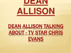 Dean allison talking about   tv star chris evans by Dean Allison via slideshare