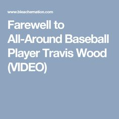 Farewell to All-Around Baseball Player Travis Wood (VIDEO)