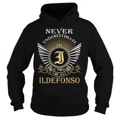 I Love Never Underestimate The Power of an ILDEFONSO - Last Name, Surname T-Shirt Shirts & Tees