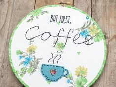 Simple Embroidery Stitched Coffee Hoop Art-- adorable!  I have got to make one of these!!
