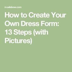 How to Create Your Own Dress Form: 13 Steps (with Pictures)