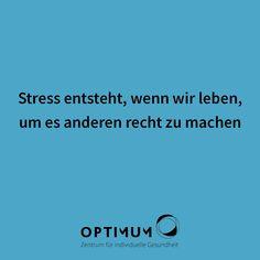 Stress entsteht oft, weil wir versuchen, es anderen immer recht zu machen. Stell das ab und übe dich in innerer Gelassenheit. Finde gemeinsam mit unseren Coaches heraus, was dir wirklich gut tut. Stress, Medicine, Proverbs Quotes, Health, Life, Psychological Stress