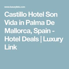 Castillo Hotel Son Vida in Palma De Mallorca, Spain - Hotel Deals | Luxury Link