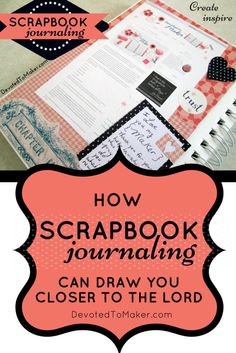 How Scrapbook Journaling can draw you closer to the LORD! - Devoted to Maker