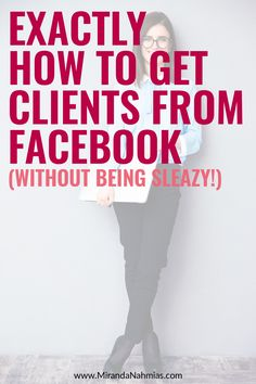 Exactly How to Get Clients From Facebook (without being sleazy!) // Miranda Nahmias