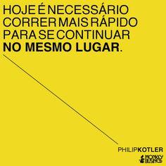 Hoje é necessário correr mais rápido para se continuar no mesmo lugar.  (Philip Kotler) #citacoes #empreendedorismo #marketing #modernistablog