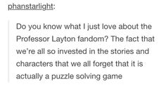 I certainly like puzzles, but that is NOT the reason I play these games!
