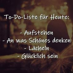To do list - TO DO Liste X TO DO list for today: – Get up – Think about something nice – Smile – Be happy Positive Vibes, Positive Quotes, Word Line, Larry Page, German Quotes, German Language Learning, German Words, Keep Trying, Quote Of The Day