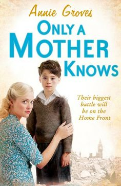 Only A Mother Knows by Annie Groves Nov 2013