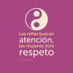 """""""Las niñas buscan #Atencion, las #Mujeres solo #Respeto"""""""