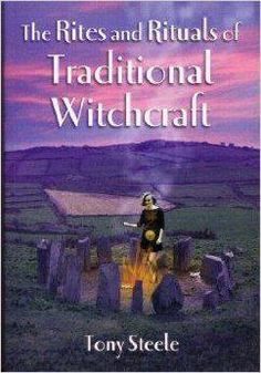 The Rites and Rituals of Traditional Witchcraft by Tony Steele Magick Book, Witchcraft Books, Good Books, My Books, Traditional Witchcraft, The Rite, Spiritual Path, Pagan, Nonfiction