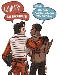 Poe Dameron & Finn  Oh noooo Finn's surely never had a proper birthday party OH NO OH NO