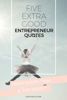 Entrepreneur quotes from shark tank and the profit. entrepreneur inspiration for your blog. inspiration for small business.