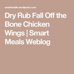 Dry Rub Fall Off the Bone Chicken Wings | Smart Meals Weblog