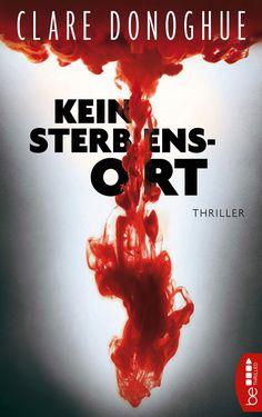 """""""Kein Sterbensort"""" von Clare Donoghue, be ebooks Bastei Lübbe #thriller"""