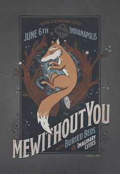 Mewithoutyou by Aaron Scamihorn.     Love the composition and his type work, plus the use of the dark textured paper. Very well done.