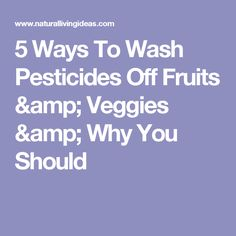 5 Ways To Wash Pesticides Off Fruits & Veggies & Why You Should