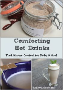 Comforting Hot Drinks - Finding comfort for body & soul from food storage. http://thesurvivalmom.com/comforting-hot-drinks/