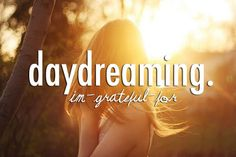I'm grateful for daydreaming.