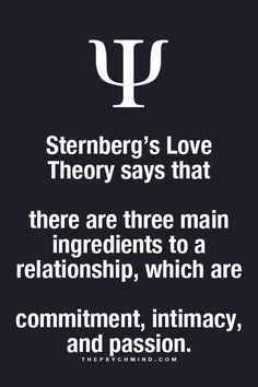 Sternberg's Love Theory says that...