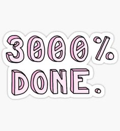 """""""3000% Done"""" Tumblr Saying Quote Thing Sticker"""