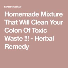Homemade Mixture That Will Clean Your Colon Of Toxic Waste !!! - Herbal Remedy
