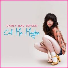 Call Me Maybe - Carly Rae Jepsen But here's my number, so call me maybe