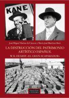 LA DESTRUCCIÓN DEL PATRIMONIO ARTÍSTICO ESPAÑOL: W. R. HEARST: EL GRAN ACAPARADOR - JOSÉ MIGUEL MERINO DE CÁCERES y MARÍA JOSÉ MARTINEZ RUIZ