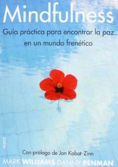 Mindfulness : guía práctica para encontrar la paz en un mundo frenético / Mark Williams y Danny Penman