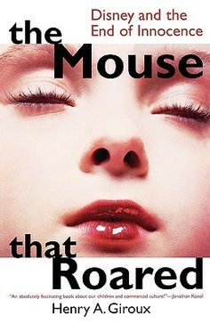 The Mouse that Roared: Disney and the End of Innocence (Culture & Education)