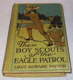 Vintage Childrens Book The Boy Scouts of the Eagle Patrol 1911 Howard Payson...........6.95