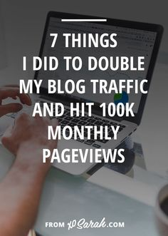 7 things I did to double my blog traffic and hit 100k montly pageviews | XO Sarah | Bloglovin'