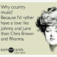 I'd rather have a love like Johnny and June than Rihanna and Chris Brown...