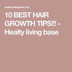 10 BEST HAIR GROWTH TIPS!!! - Healty living base