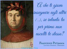 TuttoPerTutti: FRANCESCO PETRARCA (Arezzo, 20 luglio 1304 – Arquà, 18/19 luglio 1374) A che ti giova insegnare agli altri [...], se intanto tu per primo non ascolti te stesso? (Lettera a Cicerone - Familiares)